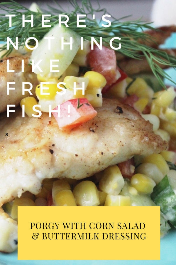 Porgy with corn and tomato salad and buttermilk dressing